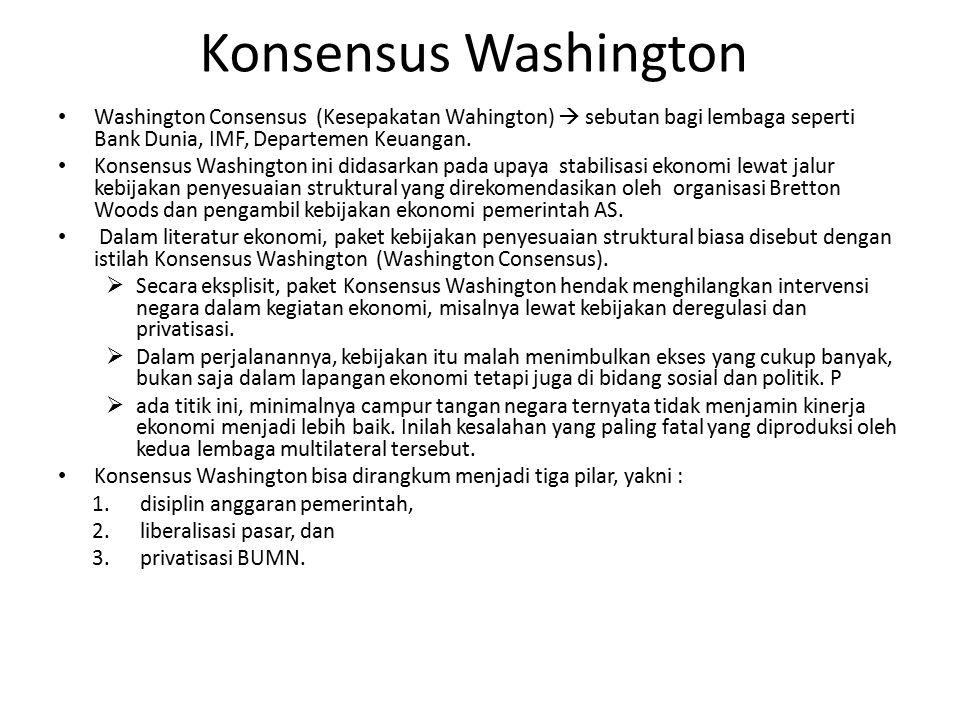 Konsensus Washington Washington Consensus (Kesepakatan Wahington)  sebutan bagi lembaga seperti Bank Dunia, IMF, Departemen Keuangan.