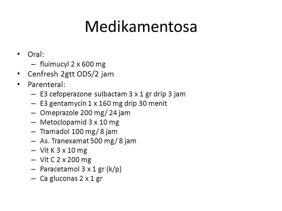 Medikamentosa Oral: Cenfresh 2gtt ODS/2 jam Parenteral: