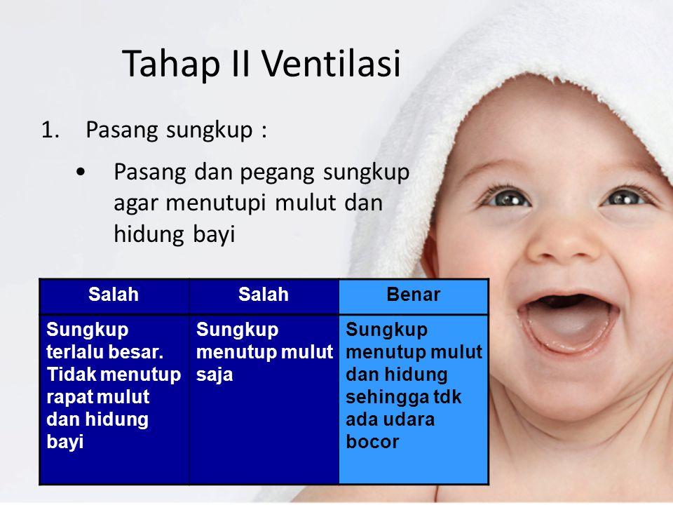 Tahap II Ventilasi Pasang sungkup :