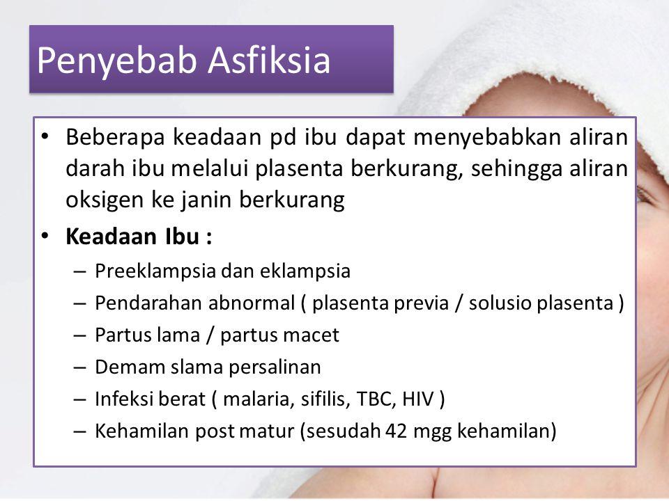 Penyebab Asfiksia Beberapa keadaan pd ibu dapat menyebabkan aliran darah ibu melalui plasenta berkurang, sehingga aliran oksigen ke janin berkurang.