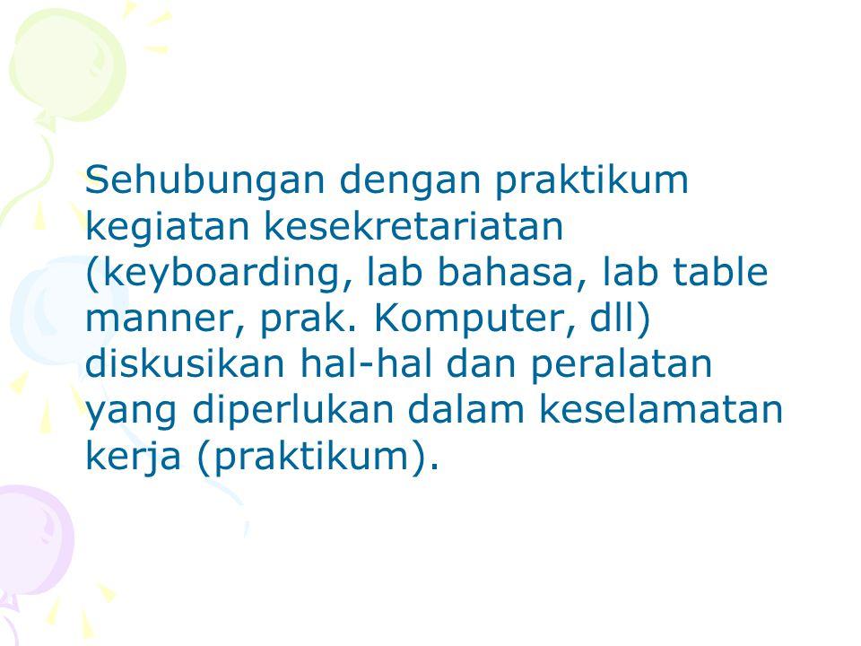 Sehubungan dengan praktikum kegiatan kesekretariatan (keyboarding, lab bahasa, lab table manner, prak.