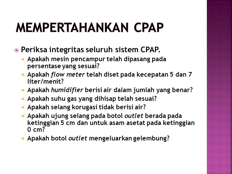 Mempertahankan CPAP Periksa integritas seluruh sistem CPAP.