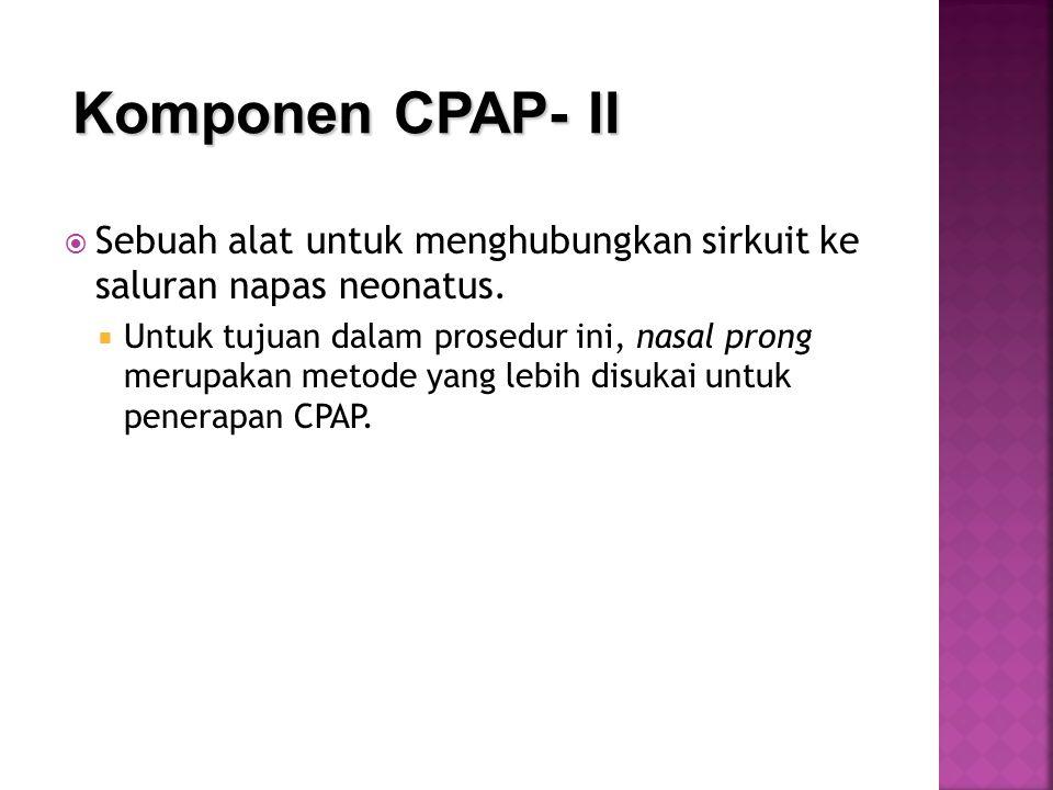 Komponen CPAP- II Sebuah alat untuk menghubungkan sirkuit ke saluran napas neonatus.