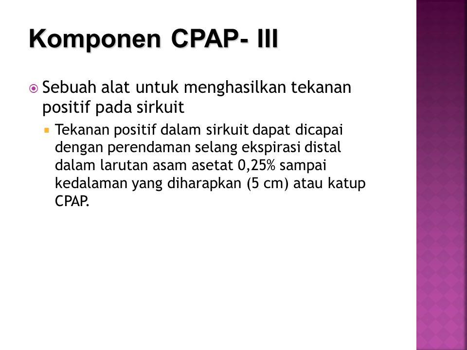 Komponen CPAP- III Sebuah alat untuk menghasilkan tekanan positif pada sirkuit.