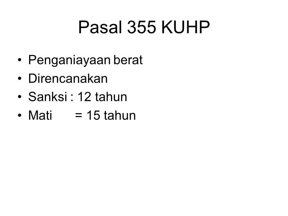 Pasal 355 KUHP Penganiayaan berat Direncanakan Sanksi : 12 tahun