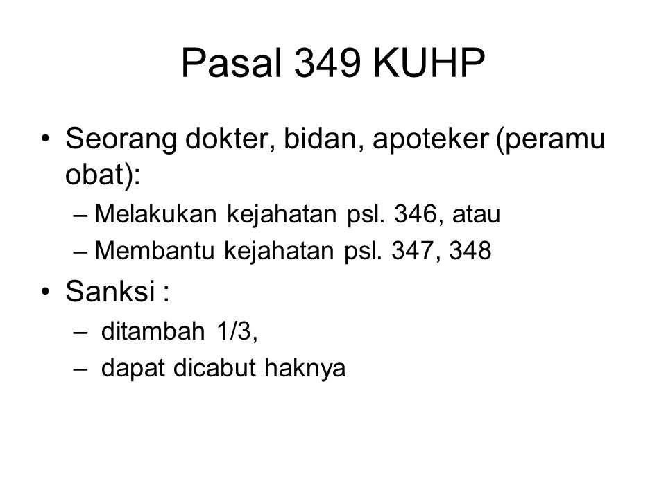 Pasal 349 KUHP Seorang dokter, bidan, apoteker (peramu obat): Sanksi :