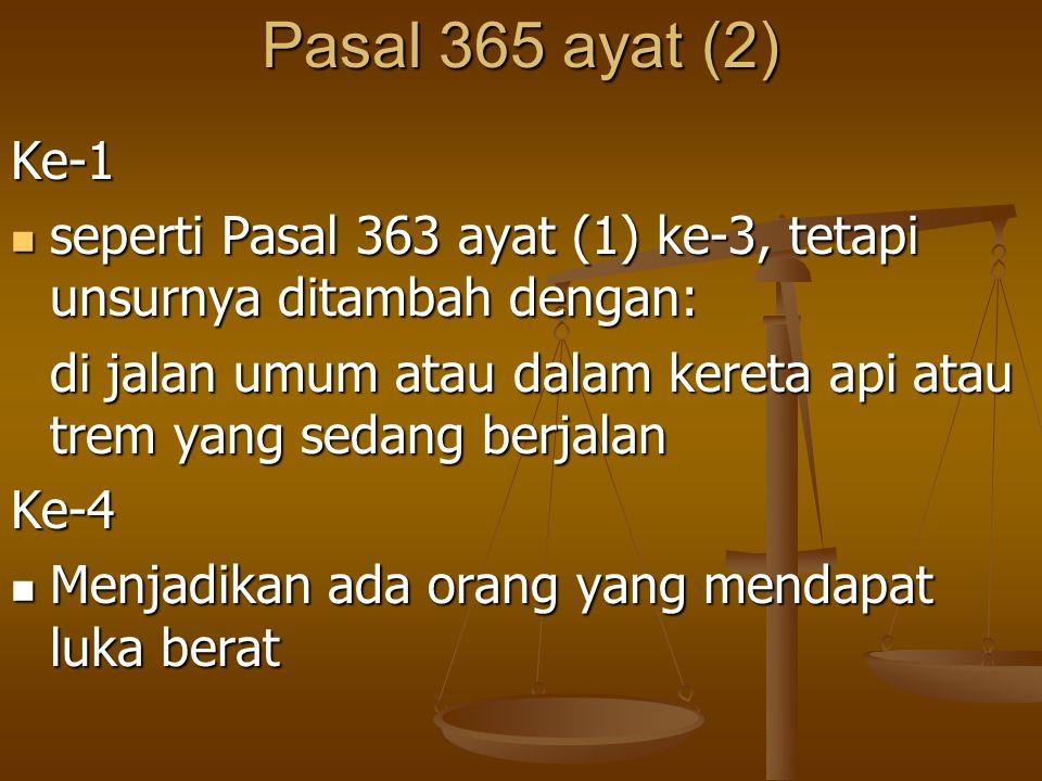 Pasal 365 ayat (2) Ke-1. seperti Pasal 363 ayat (1) ke-3, tetapi unsurnya ditambah dengan: