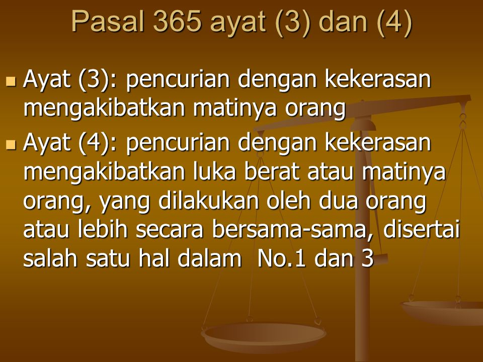 Pasal 365 ayat (3) dan (4) Ayat (3): pencurian dengan kekerasan mengakibatkan matinya orang.