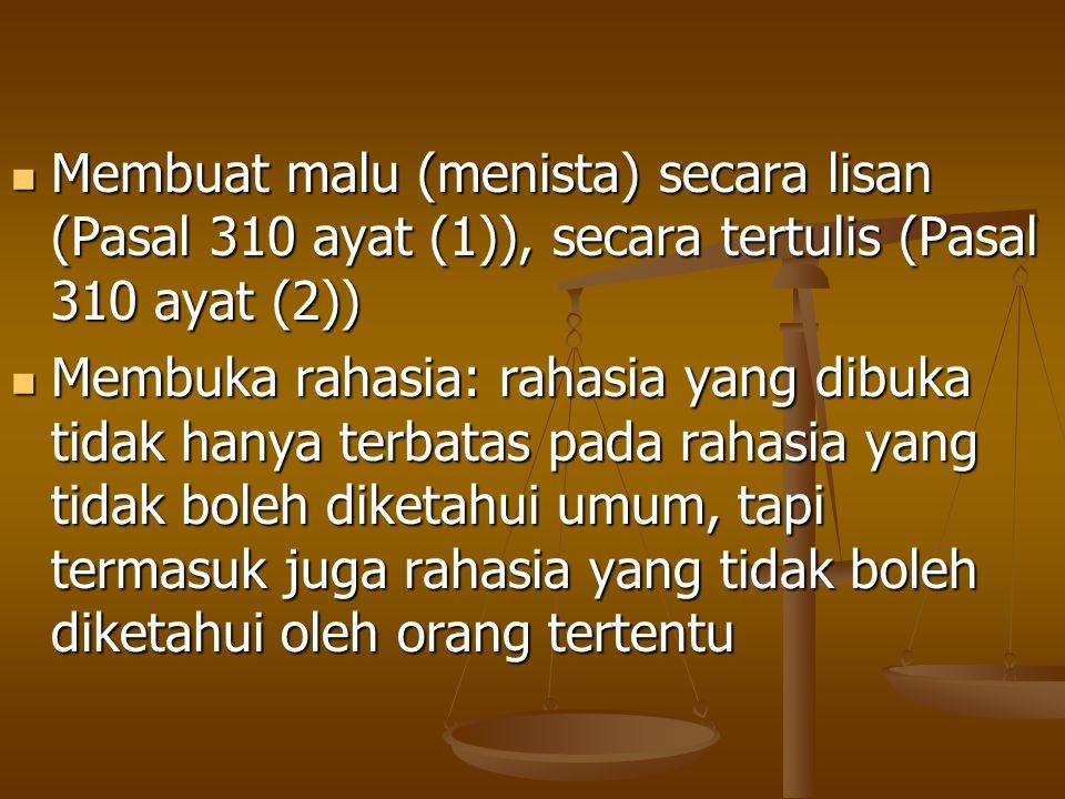 Membuat malu (menista) secara lisan (Pasal 310 ayat (1)), secara tertulis (Pasal 310 ayat (2))