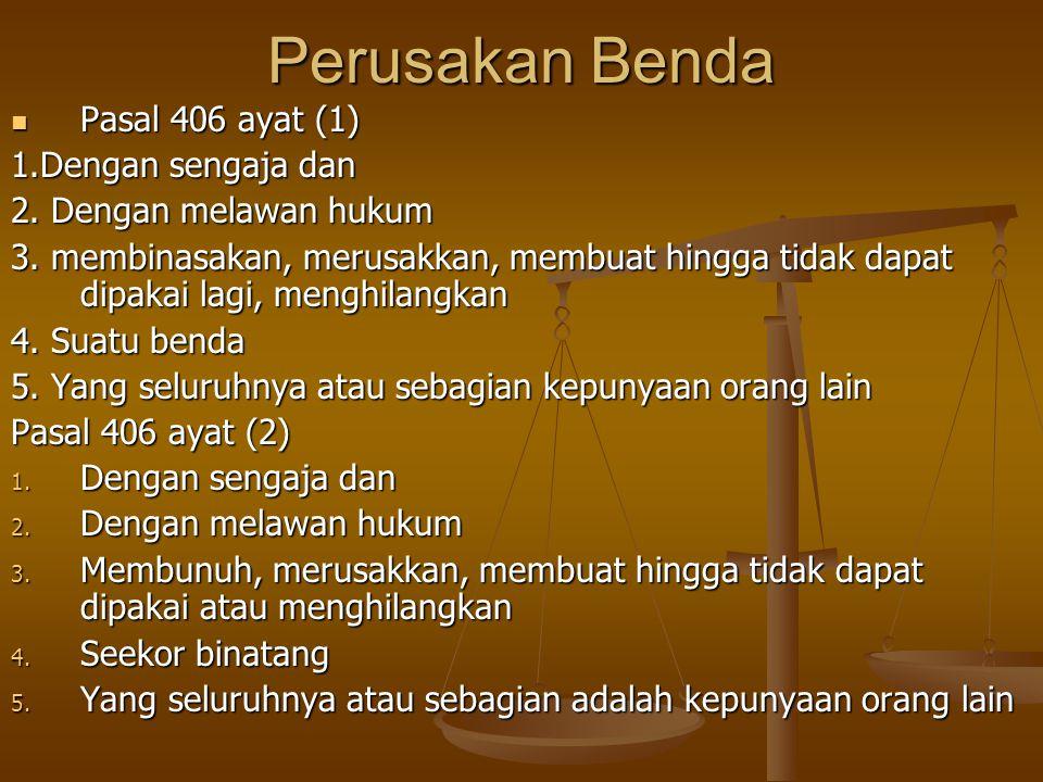 Perusakan Benda Pasal 406 ayat (1) 1.Dengan sengaja dan