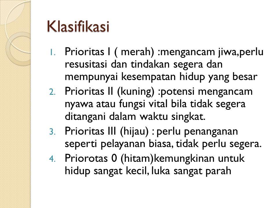 Klasifikasi Prioritas I ( merah) :mengancam jiwa,perlu resusitasi dan tindakan segera dan mempunyai kesempatan hidup yang besar.
