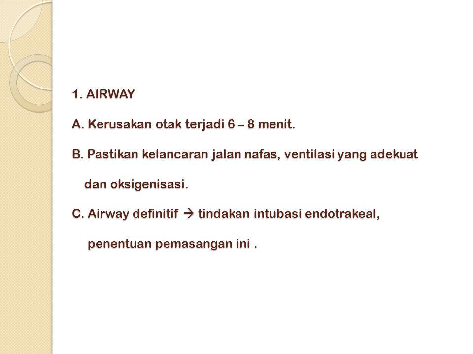 1. AIRWAY A. Kerusakan otak terjadi 6 – 8 menit. B