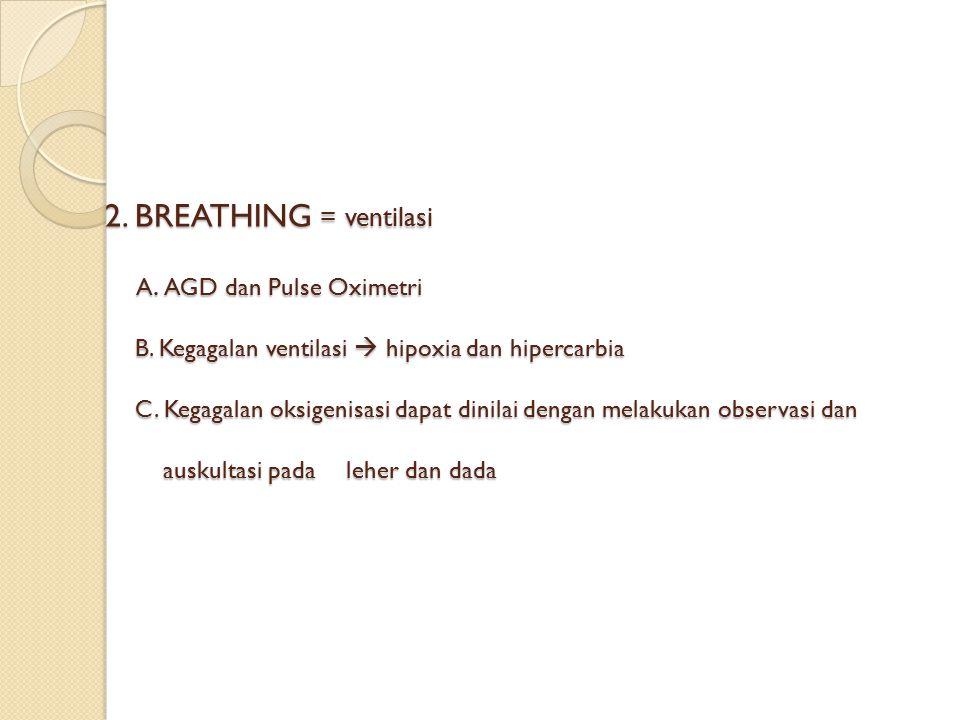 2. BREATHING = ventilasi A. AGD dan Pulse Oximetri B