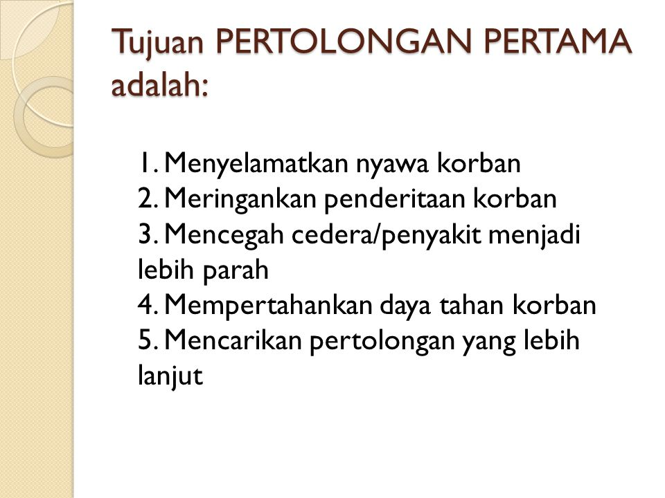 Tujuan PERTOLONGAN PERTAMA adalah: