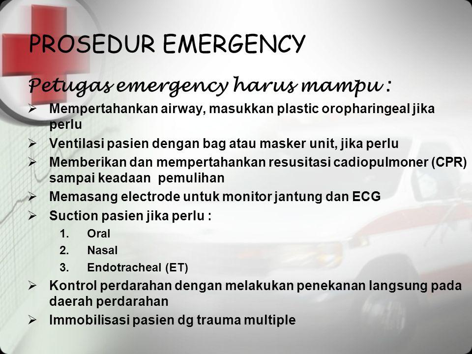 PROSEDUR EMERGENCY Petugas emergency harus mampu :