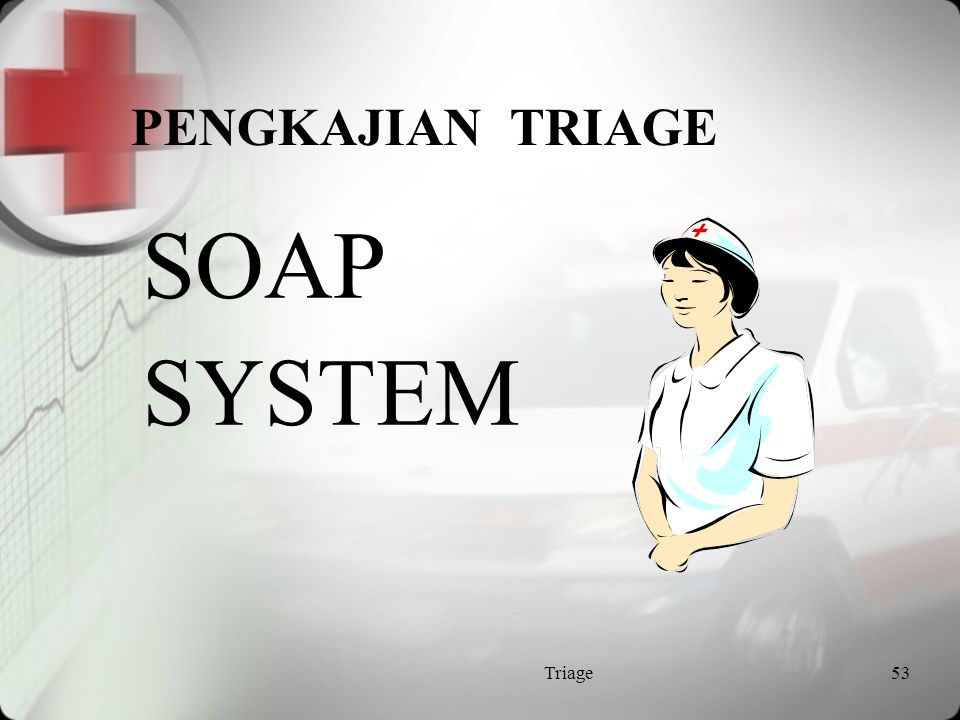 PENGKAJIAN TRIAGE SOAP SYSTEM Triage