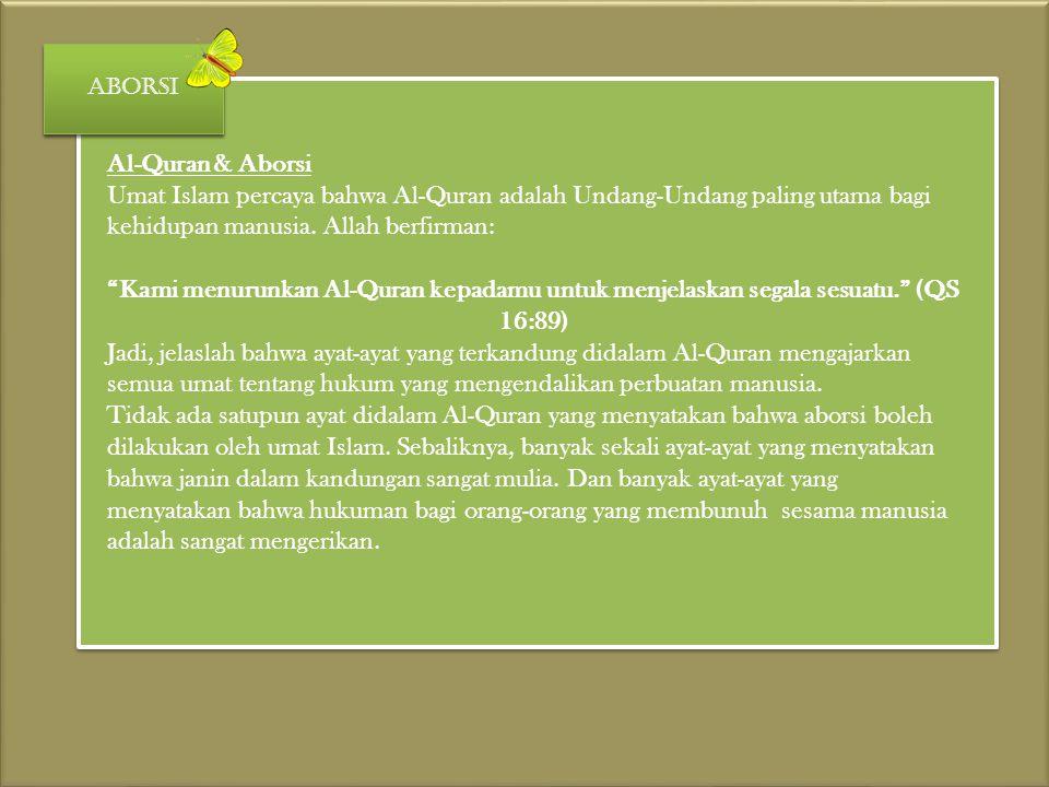 aborsi Al-Quran & Aborsi. Umat Islam percaya bahwa Al-Quran adalah Undang-Undang paling utama bagi kehidupan manusia. Allah berfirman: