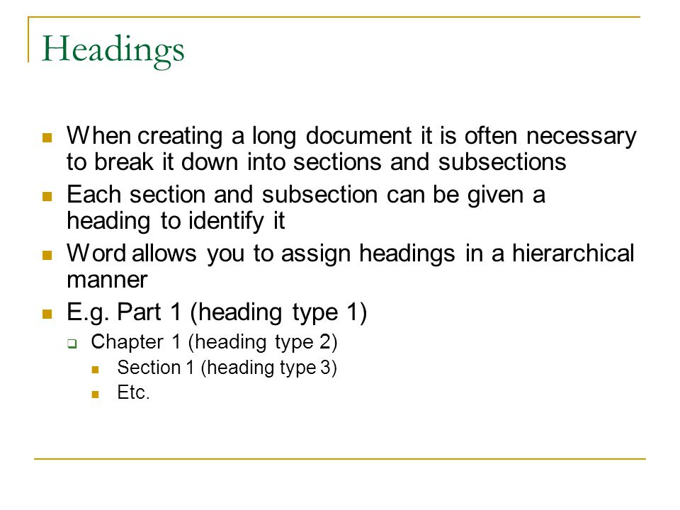 Headings When creating a long document it is often necessary to break it down into sections and subsections.