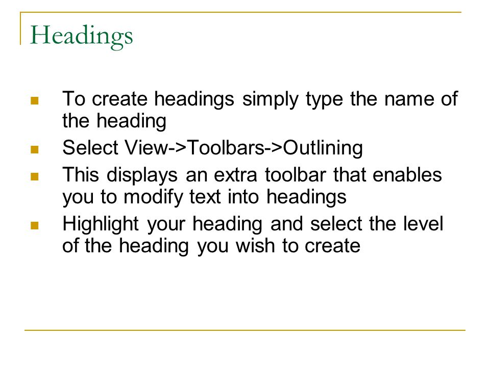 Headings To create headings simply type the name of the heading