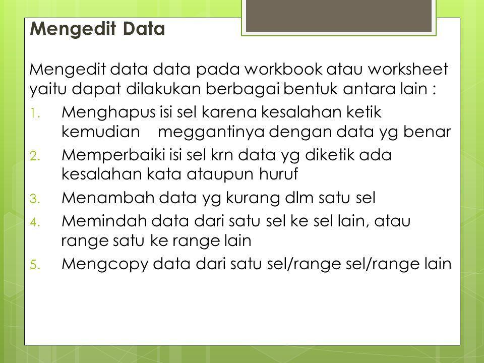 Mengedit Data Mengedit data data pada workbook atau worksheet yaitu dapat dilakukan berbagai bentuk antara lain :