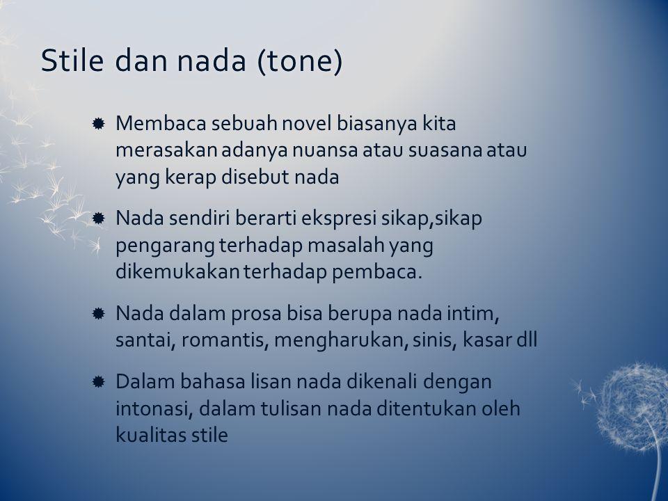 Stile dan nada (tone) Membaca sebuah novel biasanya kita merasakan adanya nuansa atau suasana atau yang kerap disebut nada.