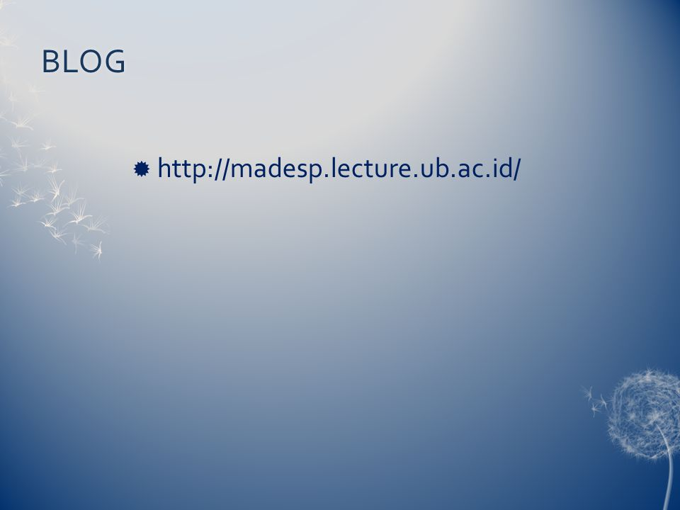 BLOG http://madesp.lecture.ub.ac.id/