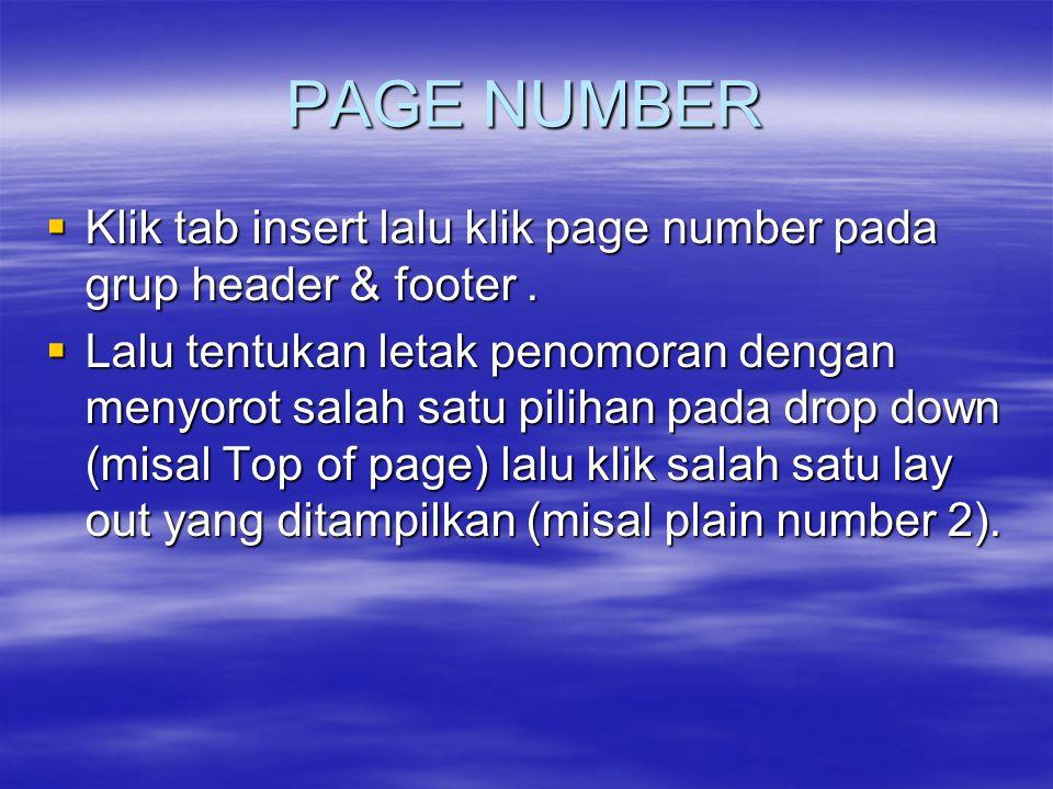 PAGE NUMBER Klik tab insert lalu klik page number pada grup header & footer .