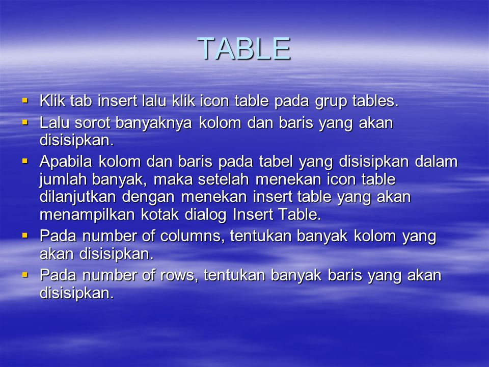 TABLE Klik tab insert lalu klik icon table pada grup tables.