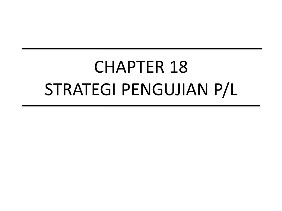 CHAPTER 18 STRATEGI PENGUJIAN P/L