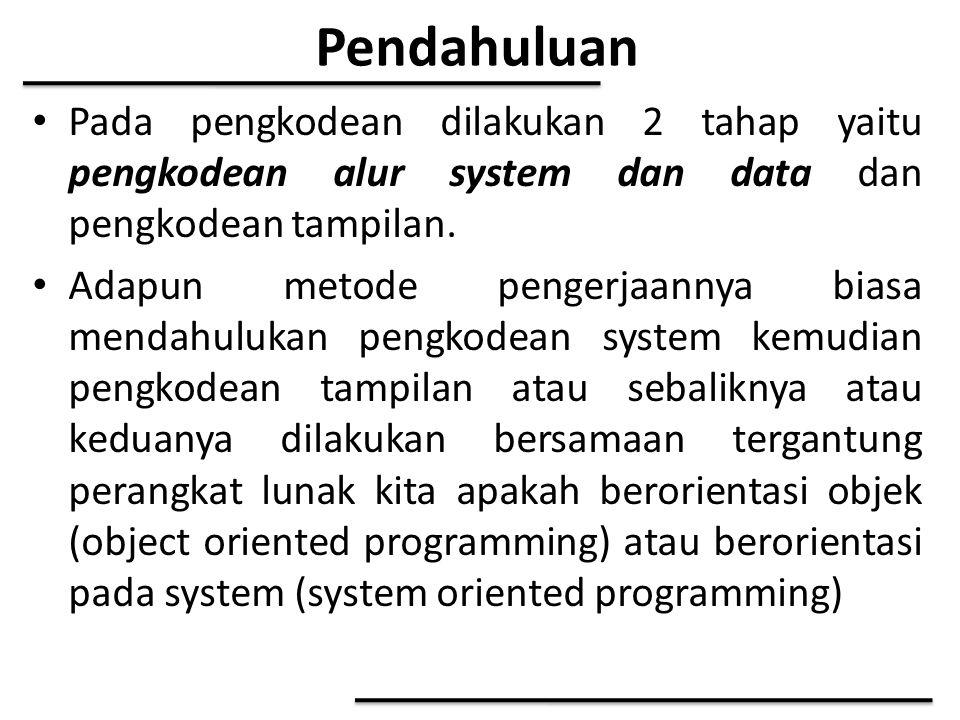 Pendahuluan Pada pengkodean dilakukan 2 tahap yaitu pengkodean alur system dan data dan pengkodean tampilan.