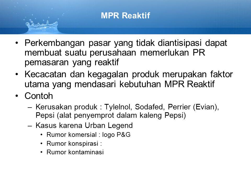 MPR Reaktif Perkembangan pasar yang tidak diantisipasi dapat membuat suatu perusahaan memerlukan PR pemasaran yang reaktif.