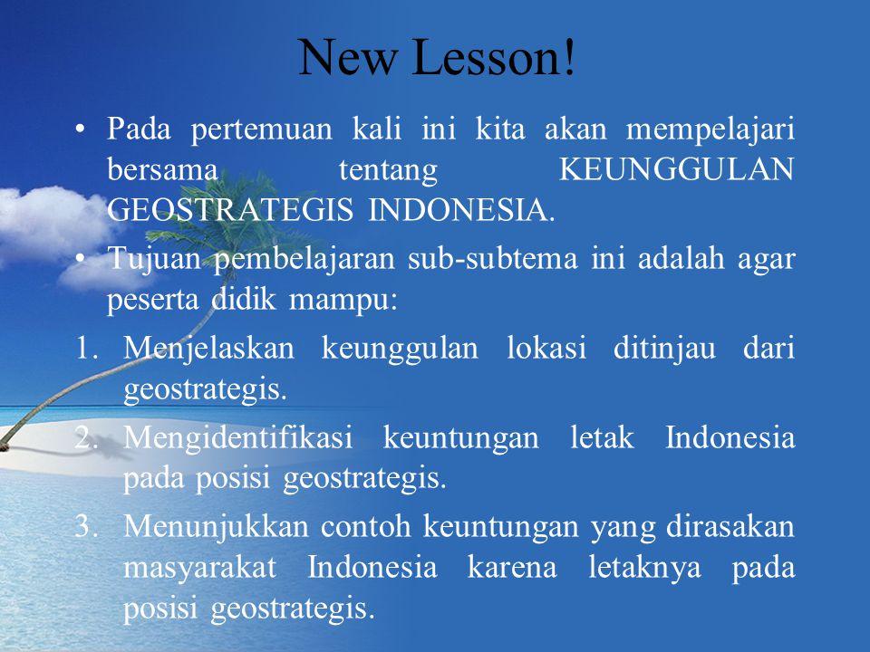 New Lesson! Pada pertemuan kali ini kita akan mempelajari bersama tentang KEUNGGULAN GEOSTRATEGIS INDONESIA.