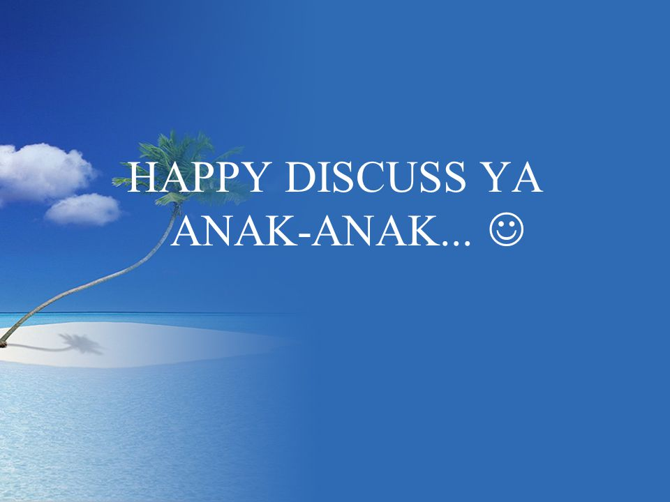 HAPPY DISCUSS YA ANAK-ANAK... 