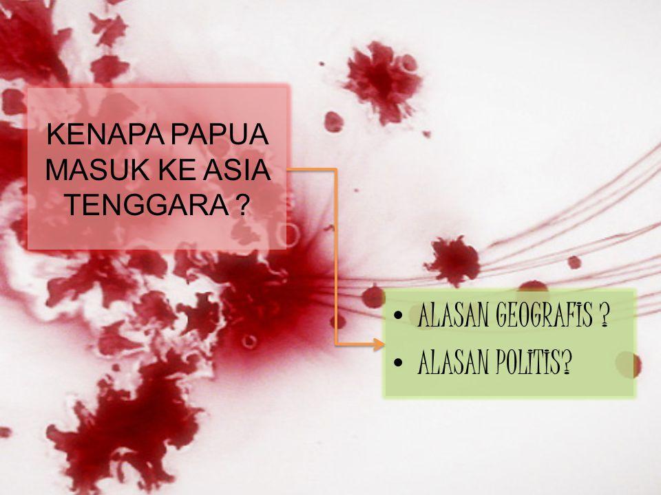 KENAPA PAPUA MASUK KE ASIA TENGGARA