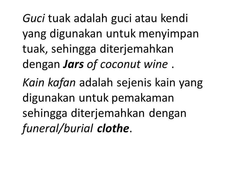 Guci tuak adalah guci atau kendi yang digunakan untuk menyimpan tuak, sehingga diterjemahkan dengan Jars of coconut wine .