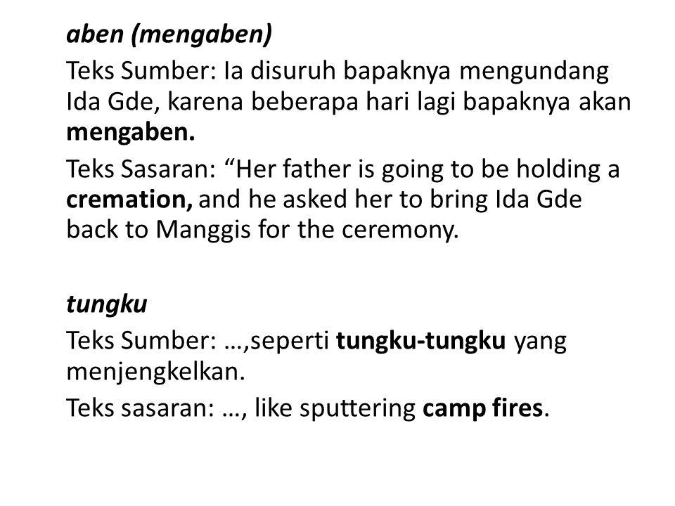 aben (mengaben) Teks Sumber: Ia disuruh bapaknya mengundang Ida Gde, karena beberapa hari lagi bapaknya akan mengaben.
