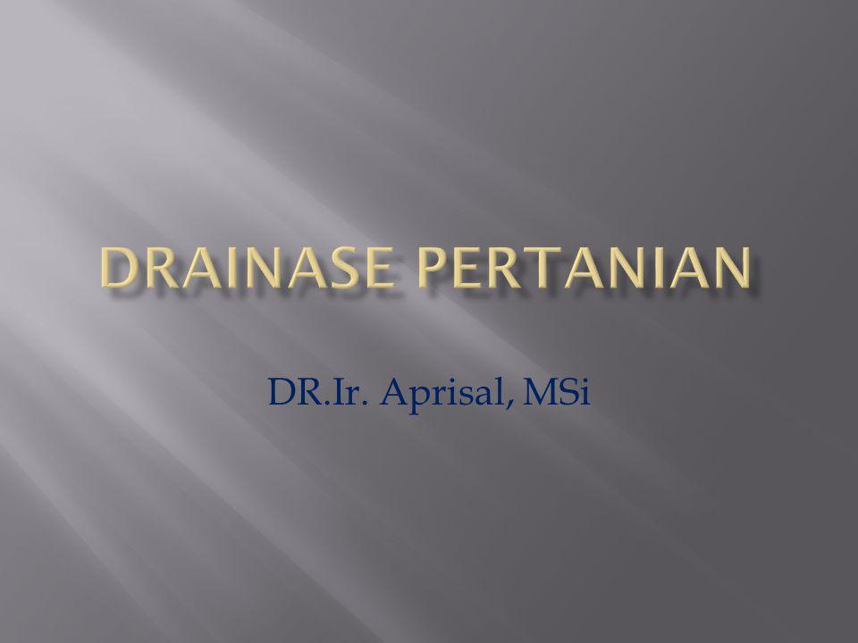 DRAINASE PERTANIAN DR.Ir. Aprisal, MSi
