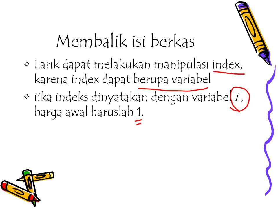 Membalik isi berkas Larik dapat melakukan manipulasi index, karena index dapat berupa variabel.