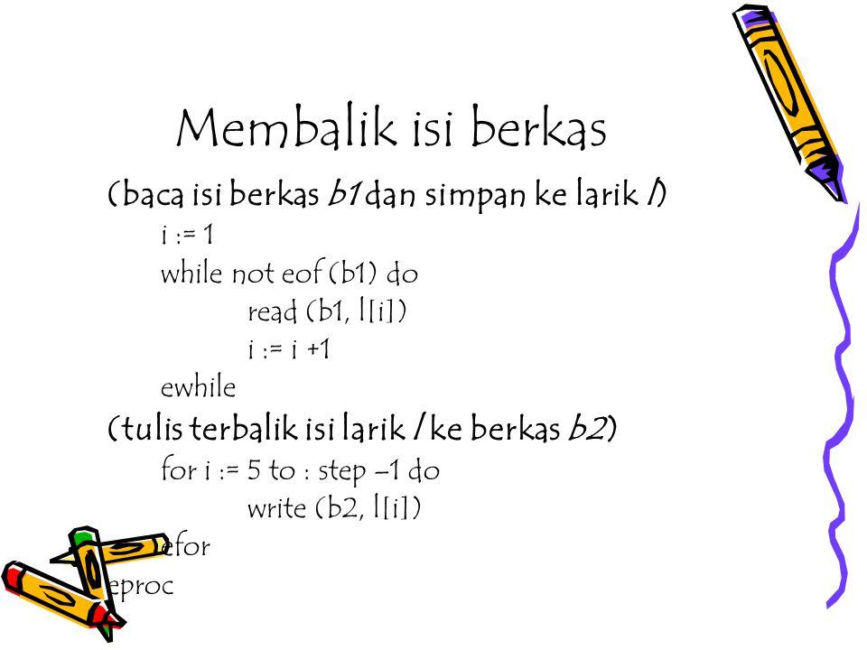 Membalik isi berkas (baca isi berkas b1 dan simpan ke larik l) i := 1