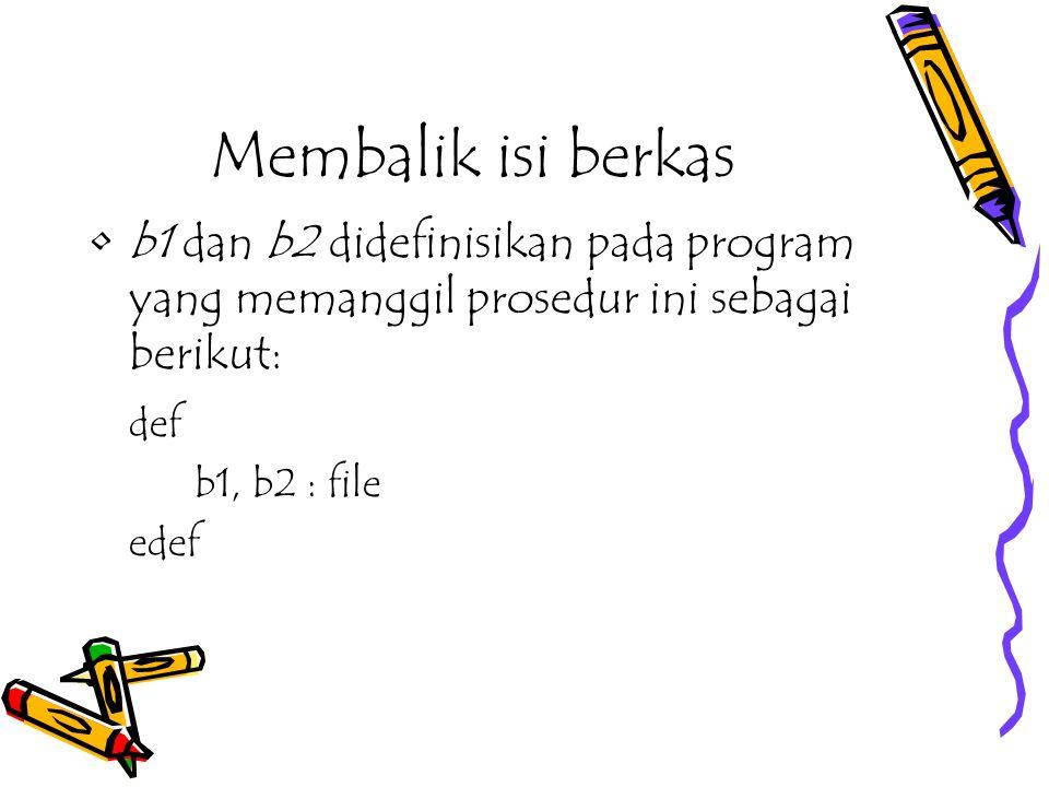 Membalik isi berkas b1 dan b2 didefinisikan pada program yang memanggil prosedur ini sebagai berikut: