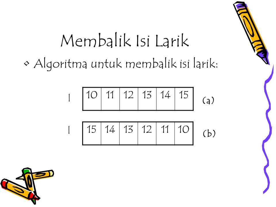 Membalik Isi Larik Algoritma untuk membalik isi larik: 10 11 12 13 14