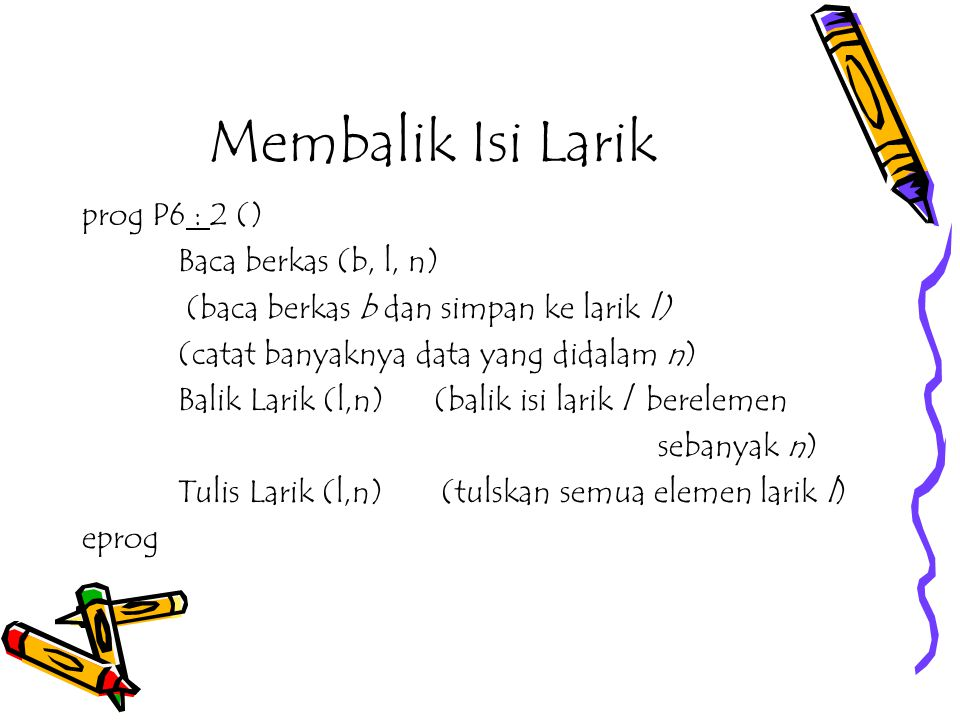 Membalik Isi Larik prog P6 : 2 () Baca berkas (b, l, n)