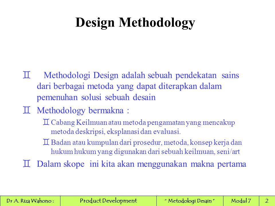 Design Methodology Methodologi Design adalah sebuah pendekatan sains dari berbagai metoda yang dapat diterapkan dalam pemenuhan solusi sebuah desain.