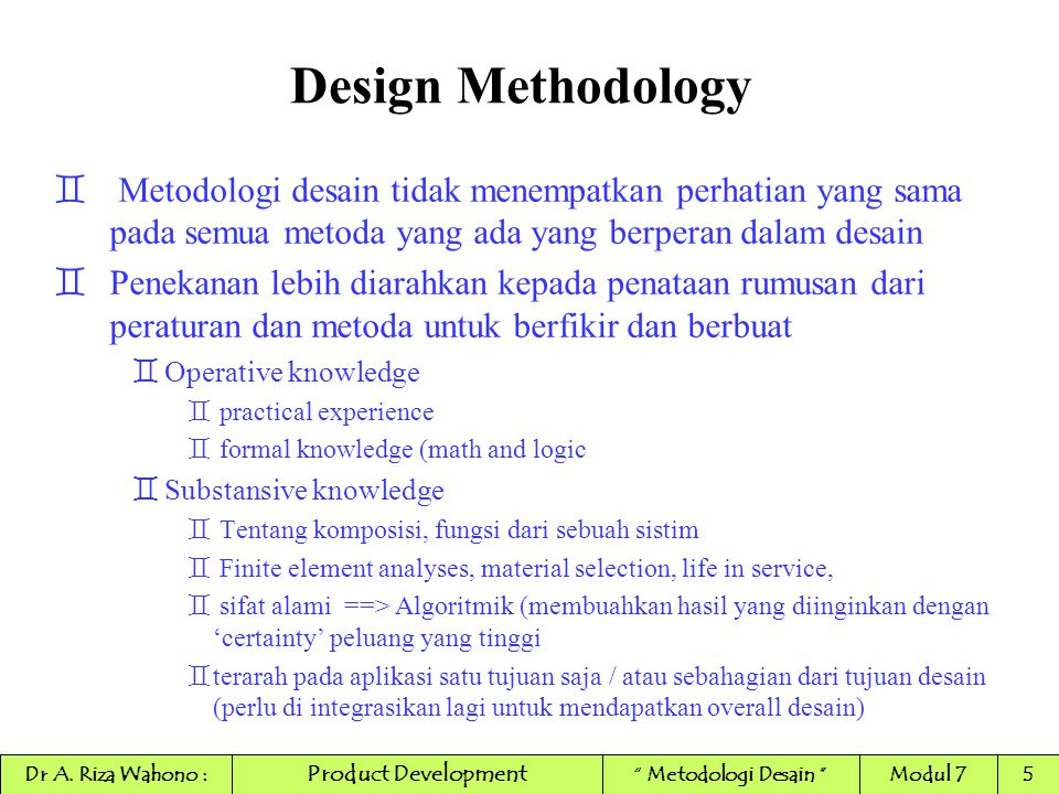 Design Methodology Metodologi desain tidak menempatkan perhatian yang sama pada semua metoda yang ada yang berperan dalam desain.
