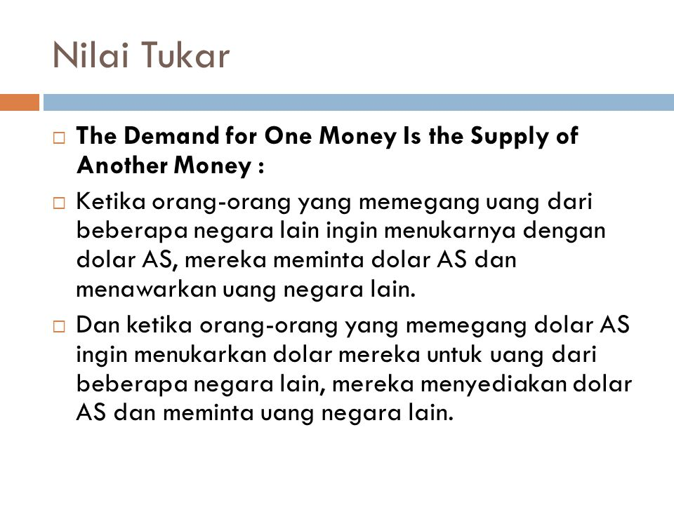 Nilai Tukar The Demand for One Money Is the Supply of Another Money :