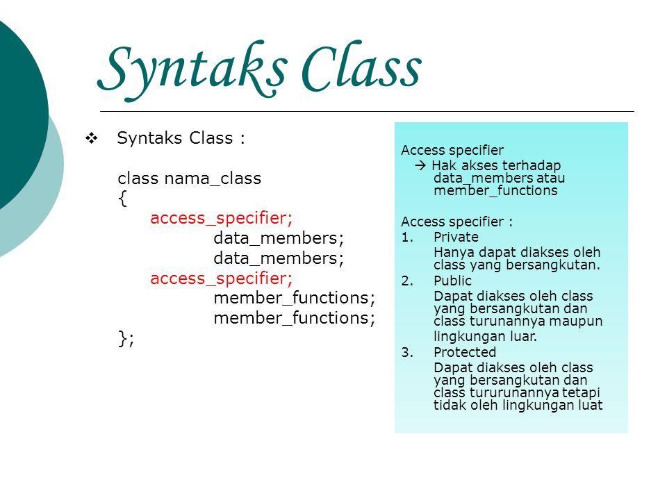 Syntaks Class Syntaks Class : class nama_class { access_specifier;