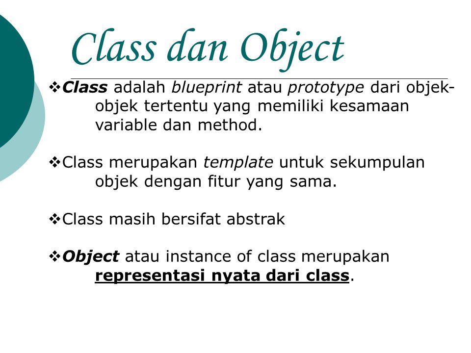 Class dan Object Class adalah blueprint atau prototype dari objek- objek tertentu yang memiliki kesamaan variable dan method.