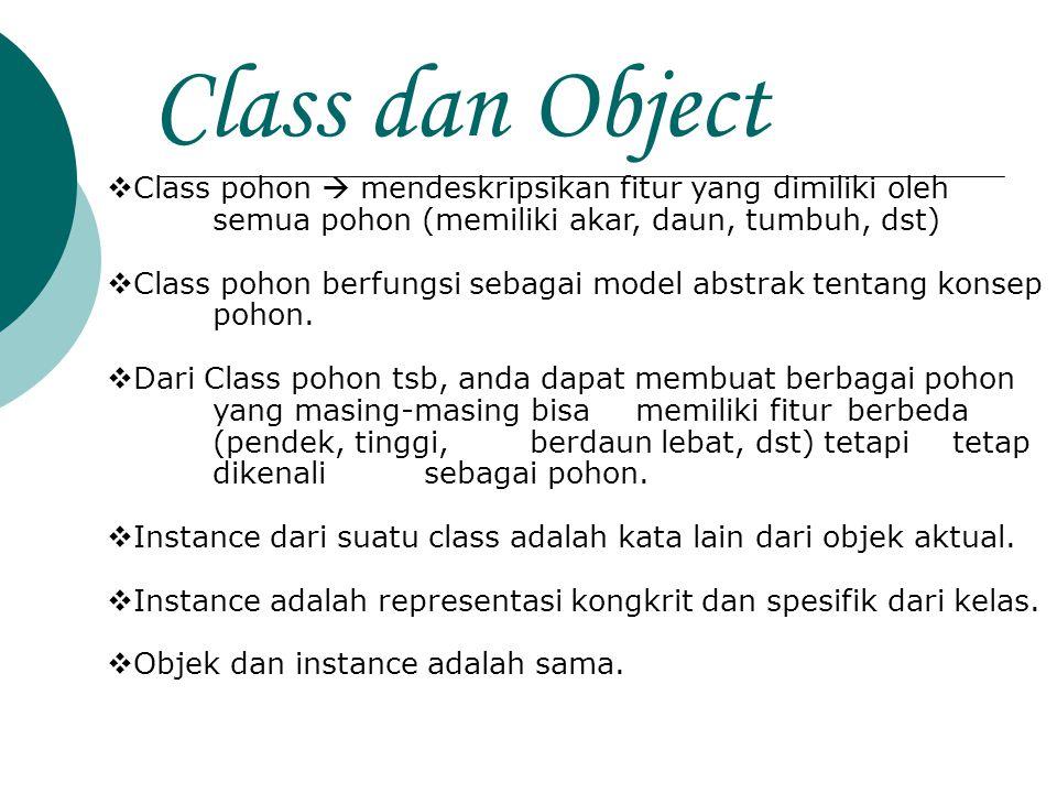Class dan Object Class pohon  mendeskripsikan fitur yang dimiliki oleh semua pohon (memiliki akar, daun, tumbuh, dst)