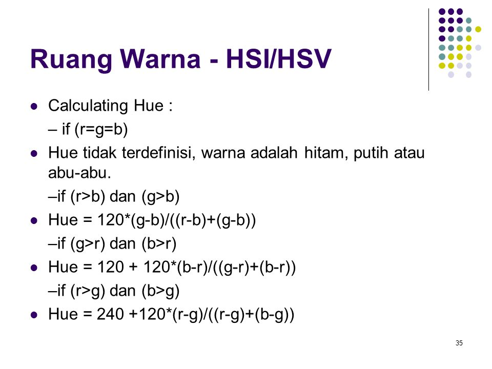 Ruang Warna - HSI/HSV Calculating Hue : – if (r=g=b)