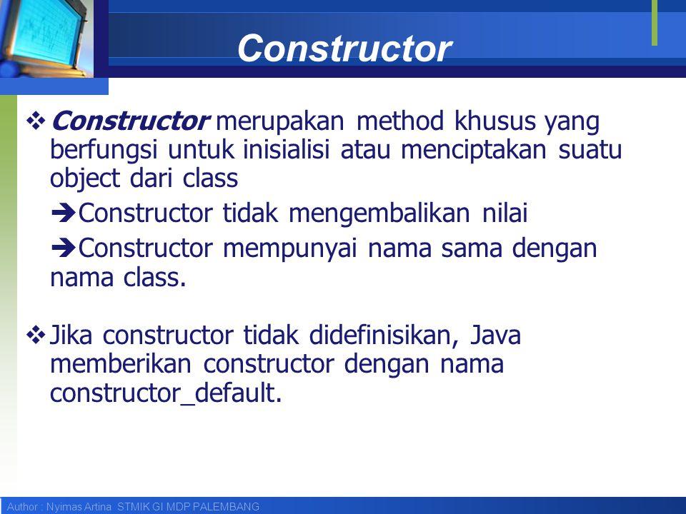 Constructor Constructor merupakan method khusus yang berfungsi untuk inisialisi atau menciptakan suatu object dari class.